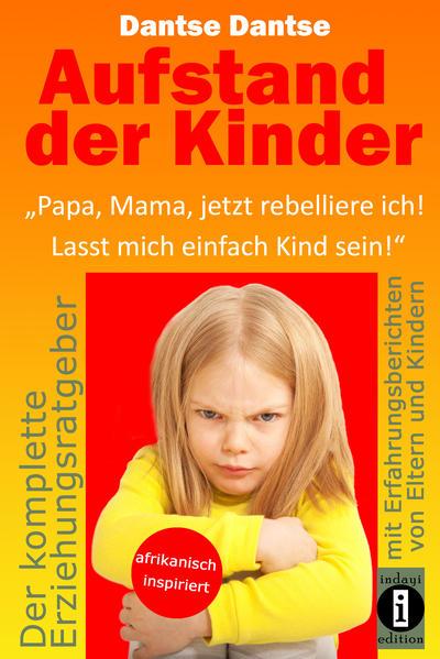 """Aufstand der Kinder: """"Papa, Mama, jetzt rebelliere ich! Lasst mich einfach Kind sein!"""" - Coverbild"""