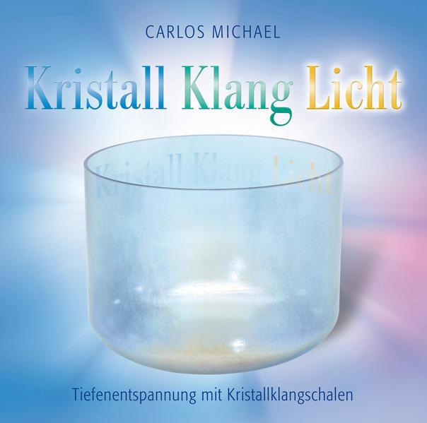 Kristall Klang Licht. Tiefenentspannung mit Kristallklangschalen - Coverbild