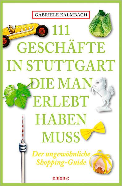 111 Geschäfte in Stuttgart, die man gesehen haben muss - Coverbild