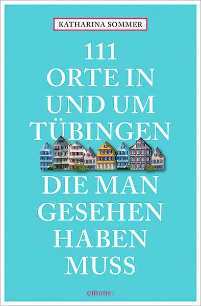 111 Orte in Tübingen, die man gesehen haben muss - Coverbild
