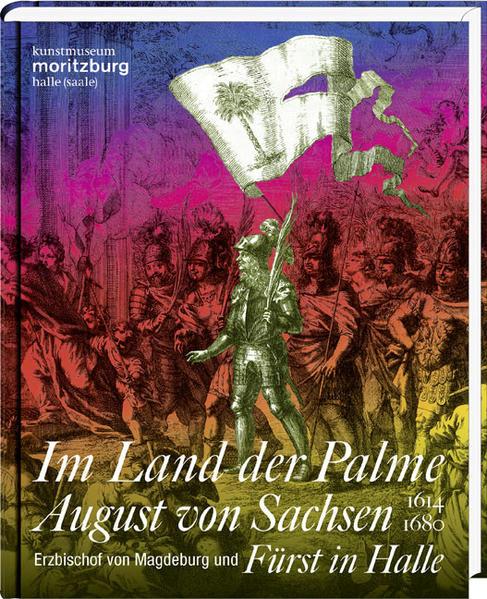 Im Land der Palme. August von Sachsen, Erzbischof von Magdeburg und Fürst in Halle, 1614–1680 - Coverbild