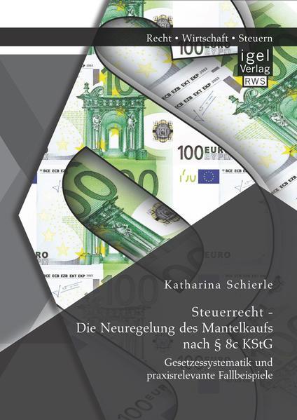 Steuerrecht - Die Neuregelung des Mantelkaufs nach § 8c KStG: Gesetzessystematik und praxisrelevante Fallbeispiele - Coverbild