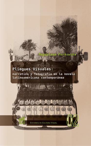 Pliegues visuales: narrativa y fotografía en la novela latinoamericana contemporánea. - Coverbild