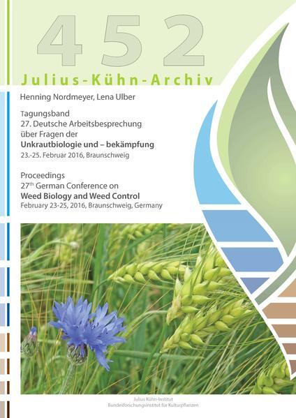 Tagungsband / 27. Deutsche Arbeitsbesprechung über Fragen der Unkrautbiologie und – bekämpfung :  23.-25. Februar 2016, Braunschweig - Coverbild