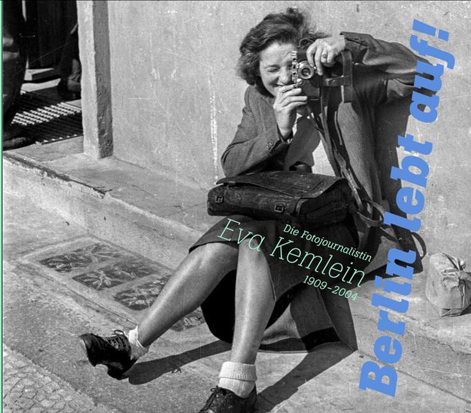 """""""Berlin lebt auf!"""". Die Fotojournalistin Eva Kemlein (1909–2004) - Coverbild"""