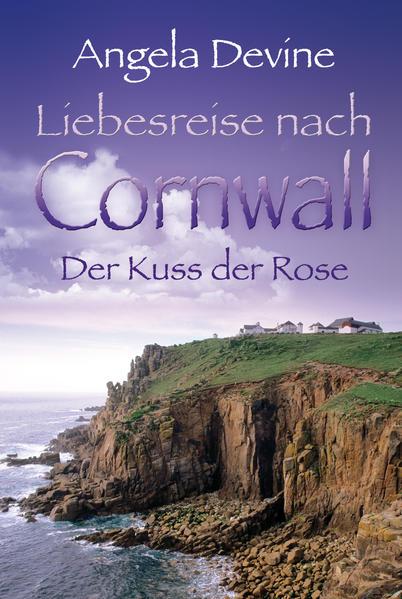 Liebesreise nach Cornwall: Der Kuss der Rose - Coverbild