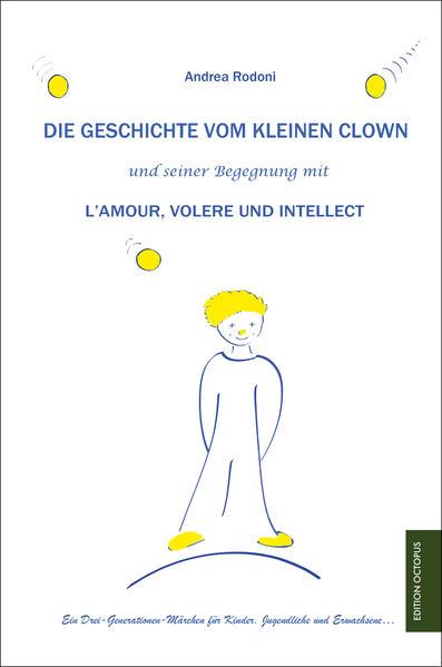 Die Geschichte vom kleinen Clown und seiner Begegnung mit L'Amour, Volere und Intellect - Coverbild