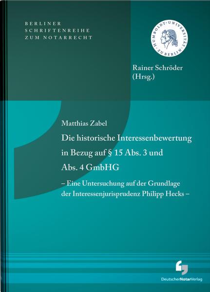Die historische Interessenbewertung in Bezug auf § 15 Abs. 3 und Abs. 4 GmbHG - Eine Untersuchung auf der Grundlage der Interessenjurisprudenz Philipp Hecks - - Coverbild