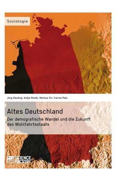 Altes Deutschland. Der demografische Wandel und die Zukunft des Wohlfahrtsstaats - Coverbild
