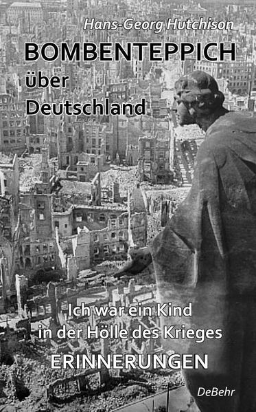 Bombenteppich über Deutschland - Ich war ein Kind in der Hölle des Krieges - Erinnerungen - Coverbild