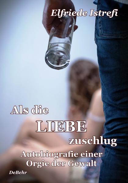 Als die Liebe zuschlug - Autobiografie einer Orgie der Gewalt - Coverbild