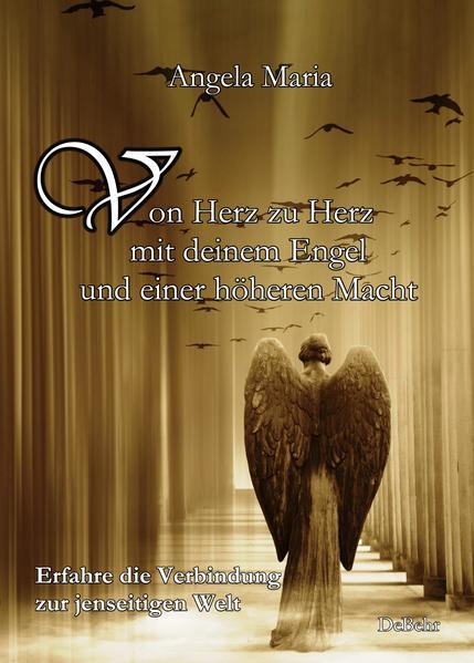 Von Herz zu Herz mit DEINEM Engel und einer höheren Macht - Erfahre die Verbindung zur jenseitigen Welt - Coverbild
