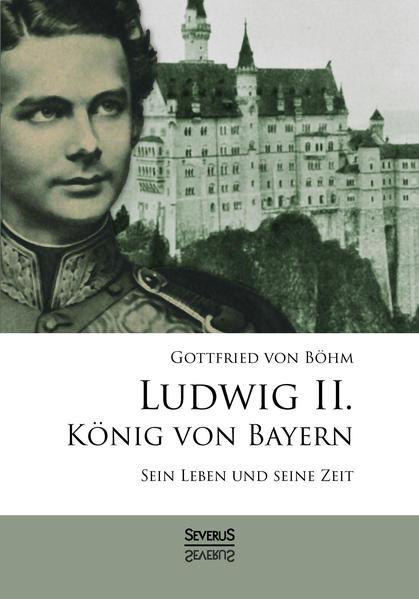 Ludwig II. König von Bayern: Sein Leben und seine Zeit - Coverbild