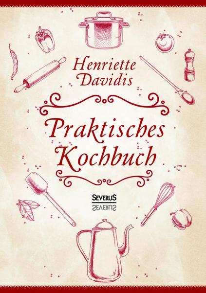 Praktisches Kochbuch für die gewöhnliche und feinere Küche. Mit über 1500 Rezepten - Coverbild