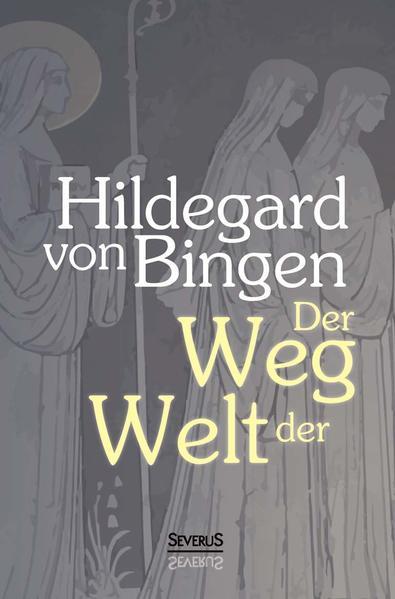 Der Weg der Welt: Visionen der Hildegard von Bingen - Coverbild