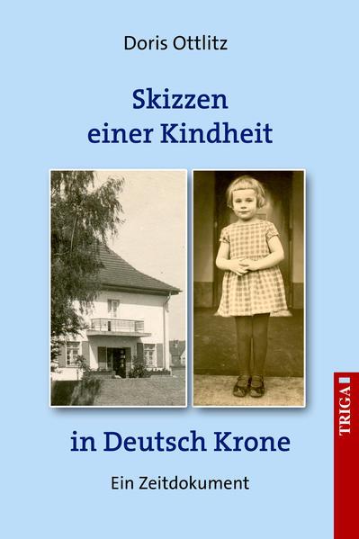 Skizzen einer Kindheit in Deutsch-Krone: Ein Zeit-Dokument