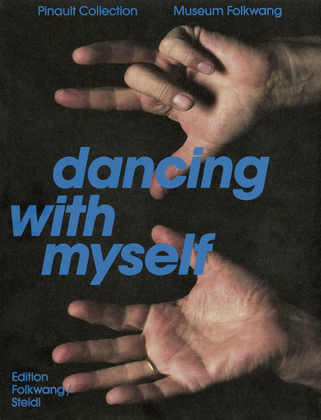 Dancing with Myself Self-Portrait and Self-Invention: Works from the Pinault Collection - Coverbild