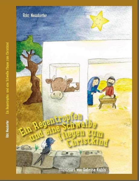 Ein Regentropfen und eine Schwalbe fliegen zum Christkind - Coverbild