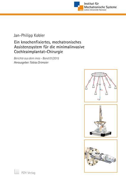 Ein knochenfixiertes, mechatronisches Assistenzsystem für die minimalinvasive Cochleaimplantat-Chirurgie - Coverbild