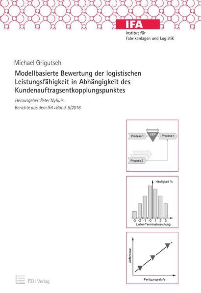 Modellbasierte Bewertung der logistischen Leistungsfähigkeit in Abhängigkeit des Kundenauftragsentkopplungspunktes - Coverbild