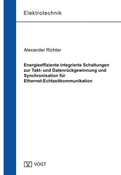 Energieeffiziente integrierte Schaltungen zur Takt- und Datenrückgewinnung und Synchronisation für Ethernet-Echtzeitkommunikation - Coverbild