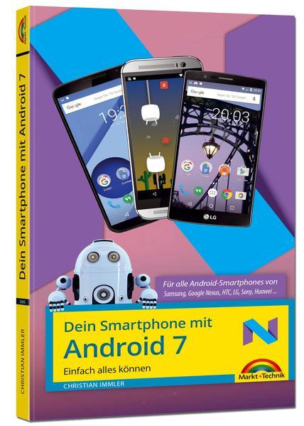 Dein Smartphone mit Android 7 - für alle Android Versionen geeignet und Handyhersteller Samsung, LG, Huawei, HTC, Sony, usw. - Speziell für Einsteiger und Fortgeschrittene - Coverbild