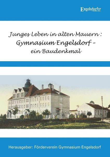 Junges Leben in alten Mauern: Gymnasium Engelsdorf – ein Baudenkmal - Coverbild