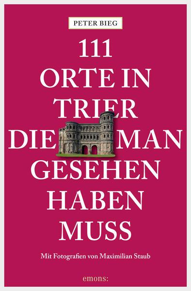 111 Orte in Trier, die man gesehen haben muss - Coverbild
