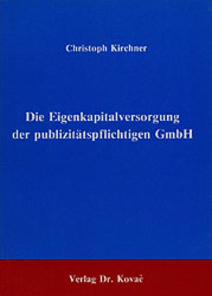 Die Eigenkapitalversorgung der publizitätspflichtigen GmbH - Coverbild