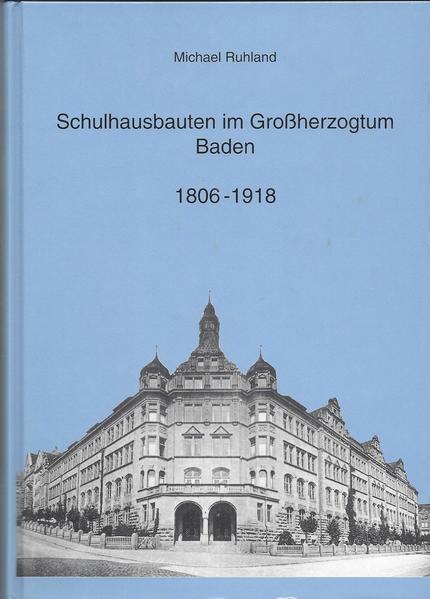Schulhausbauten im Grossherzogtum Baden 1806-1918 - Coverbild