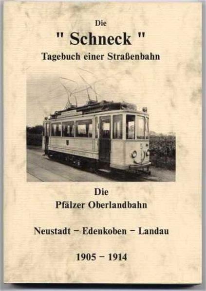 Die Schneck. Tagebuch einer Straßenbahn. Die Pfälzer Oberlandbahn - Coverbild