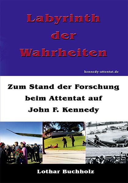 Labyrinth der Wahrheiten: Zum Stand der Forschung beim Attentat auf John F. Kennedy - Coverbild