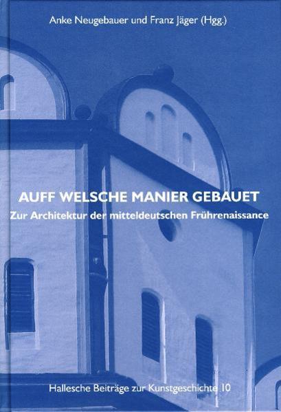 AUFF WELSCHE MANIER GEBAUET. Zur Architektur der mitteldeutschen Frührenaissance - Coverbild