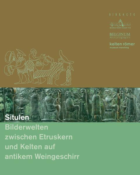 Situlen – Bilderwelten zwischen Etruskern und Kelten auf antikem Weingeschirr. - Coverbild
