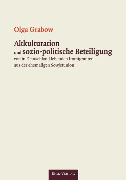 Akkulturation und sozio-politische Beteiligung von in Deutschland lebenden Immigranten aus der ehemaligen Sowjetunion - Coverbild