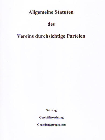 Allgemeine Statuten des Vereins durchsichtige Parteien: Satzung - Geschäftsordnung - Grundsatzprogramm - Coverbild