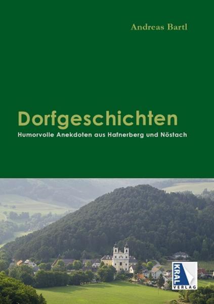 Dorfgeschichten -  Humorvolle Anekdoten aus Hafnerberg und Nöstach  - Coverbild