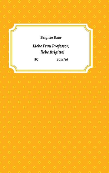 Liebe Frau Professor, liebe Brigitte! - Coverbild