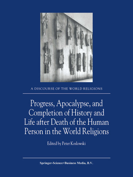 Progress, Apocalypse, and Completion of History and Life after Death of the Human Person in the World Religions - Coverbild