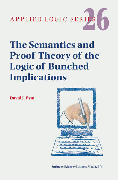 The Semantics and Proof Theory of the Logic of Bunched Implications - Coverbild