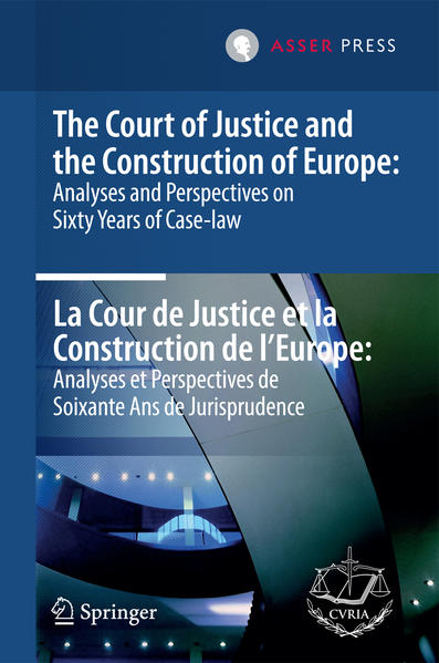The Court of Justice and the Construction of Europe: Analyses and Perspectives on Sixty Years of Case-law  - La Cour de Justice et la Construction de l'Europe: Analyses et Perspectives de Soixante Ans de Jurisprudence - Coverbild
