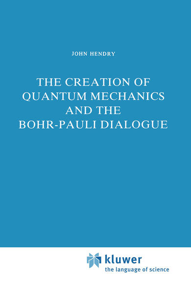 The Creation of Quantum Mechanics and the Bohr-Pauli Dialogue - Coverbild