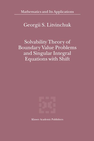 Solvability Theory of Boundary Value Problems and Singular Integral Equations with Shift - Coverbild