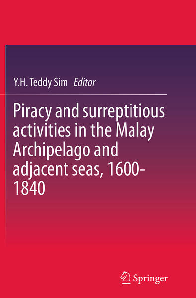 Piracy and surreptitious activities in the Malay Archipelago and adjacent seas, 1600-1840 - Coverbild